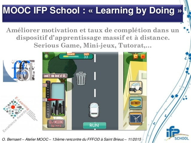 MOOC IFP School : « Learning by Doing » O. Bernaert – Atelier MOOC – 13ième rencontre du FFFOD à Saint Brieuc – 11/2015 Am...
