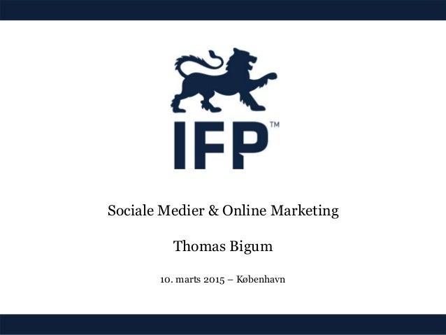 Sociale Medier & Online Marketing Thomas Bigum 10. marts 2015 – København