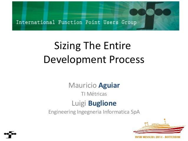 Sizing The Entire Development Process  Mauricio Aguiar  TI Métricas  Luigi Buglione  Engineering Ingegneria Informatica SpA