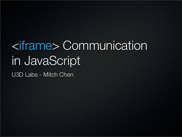 <iframe> Communication in JavaScript U3D Labs - Mitch Chen