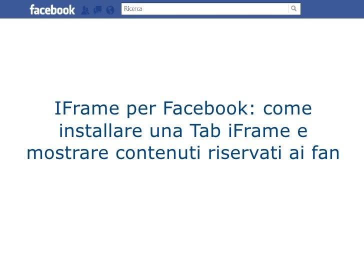 IFrame per Facebook: come installare una Tab iFrame e mostrare contenuti riservati ai fan