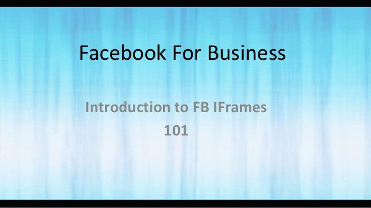 Facebook For Business<br />Introduction to FB IFrames <br />101<br />