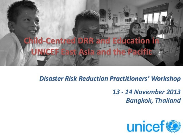 Child-Centred DRR and Education in UNICEF East Asia and the Pacific Disaster Risk Reduction Practitioners' Workshop 13 - 1...