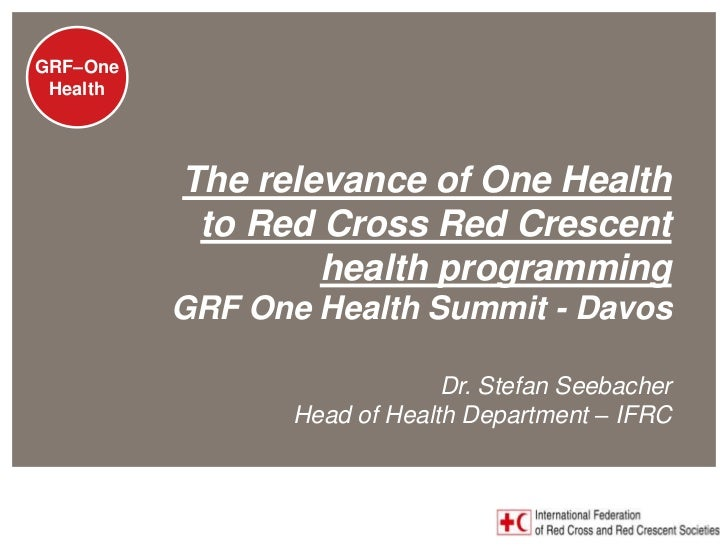 GRF - One GRF–One  Health                          The relevance of One Health                           to Red Cross Red ...