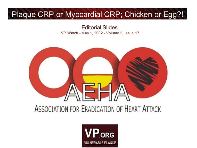 Editorial Slides VP Watch - May 1, 2002 - Volume 2, Issue 17 Plaque CRP or Myocardial CRP; Chicken or Egg?!