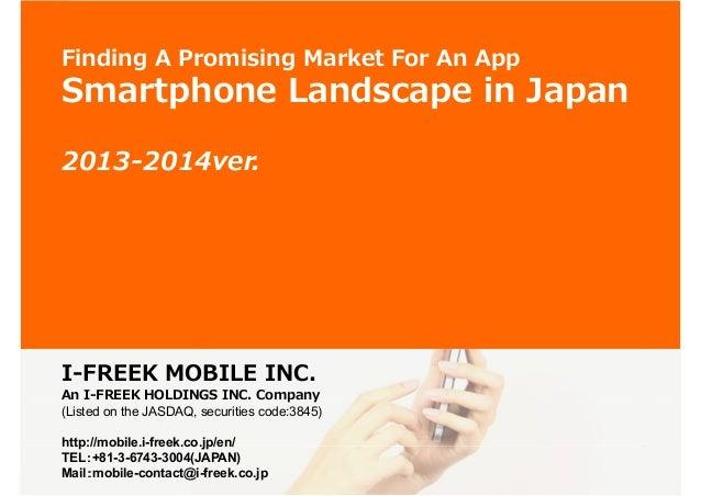 1  Finding A Promising Market For An App  Smartphone Landscape in Japan 2013-2014ver.  I-FREEK MOBILE INC.  An I-FREEK HOL...