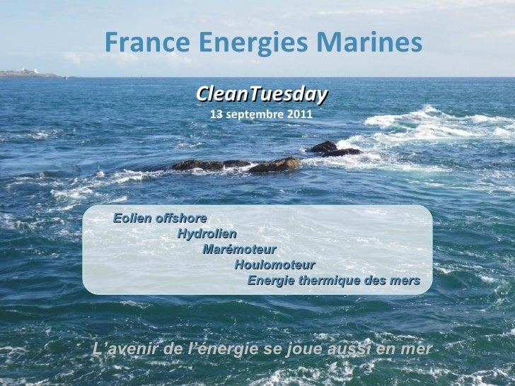 France Energies Marines CleanTuesday 13 septembre 2011 Eolien offshore   Hydrolien   Marémoteur Houlomoteur Energie thermi...