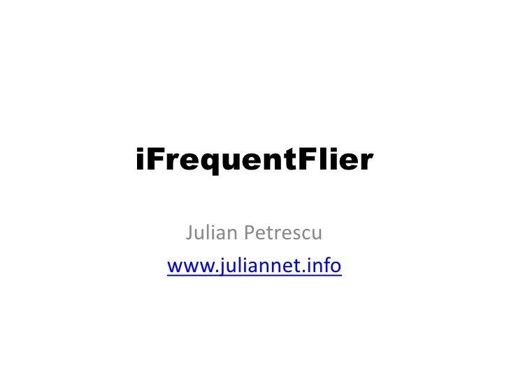 iFrequentFlier    Julian Petrescu  www.juliannet.info