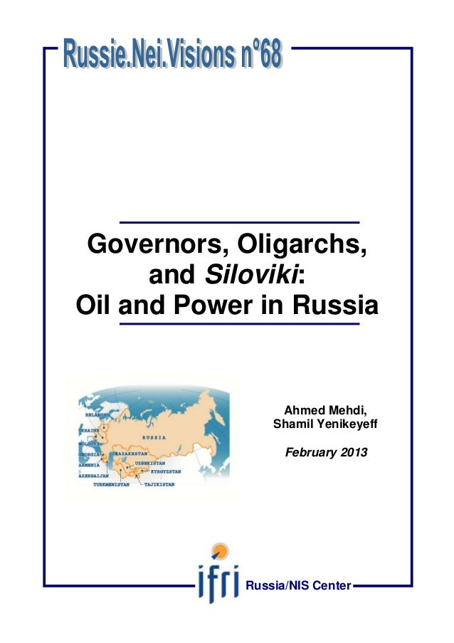 Governors, Oligarchs, and Siloviki: Oil and Power in Russia Ahmed Mehdi, Shamil Yenikeyeff February 2013 Russia/NIS Center