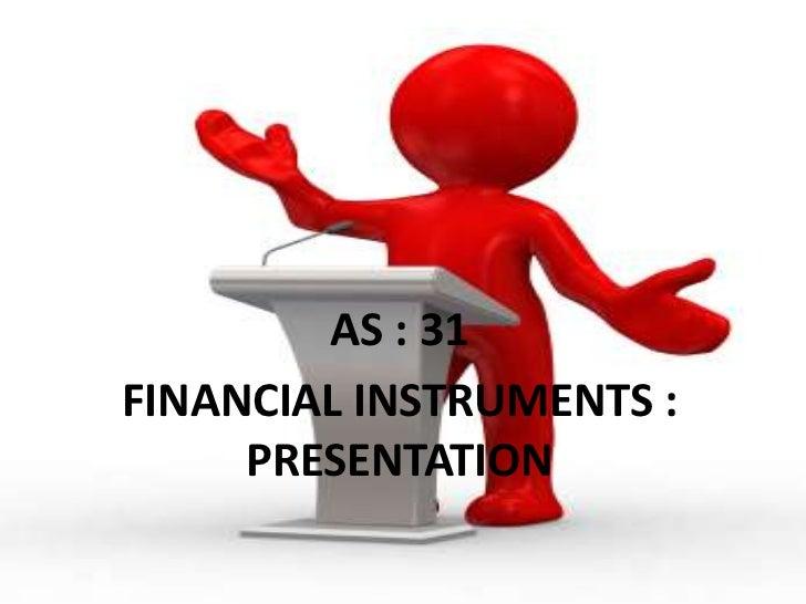AS : 31FINANCIAL INSTRUMENTS :     PRESENTATION