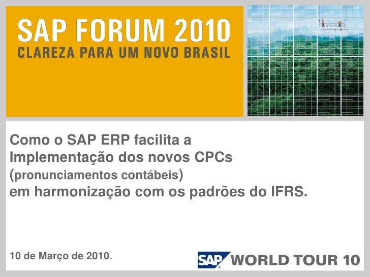 Como o SAP ERP facilita aImplementação dos novos CPCs(pronunciamentos contábeis)em harmonização com os padrões do IFRS.10 ...