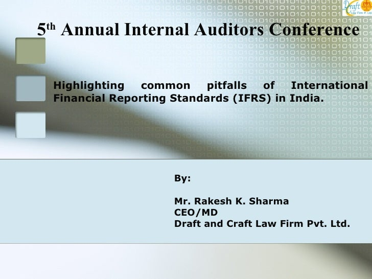 Highlighting common pitfalls of International Financial Reporting Standards (IFRS) in India. By: Mr. Rakesh K. Sharma CEO/...