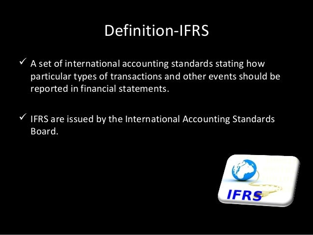 international financial reporting standards and accounting Advanced international financial reporting standards (ifrs) have been adopted by more than one hundred countries and are the most widely used financial.