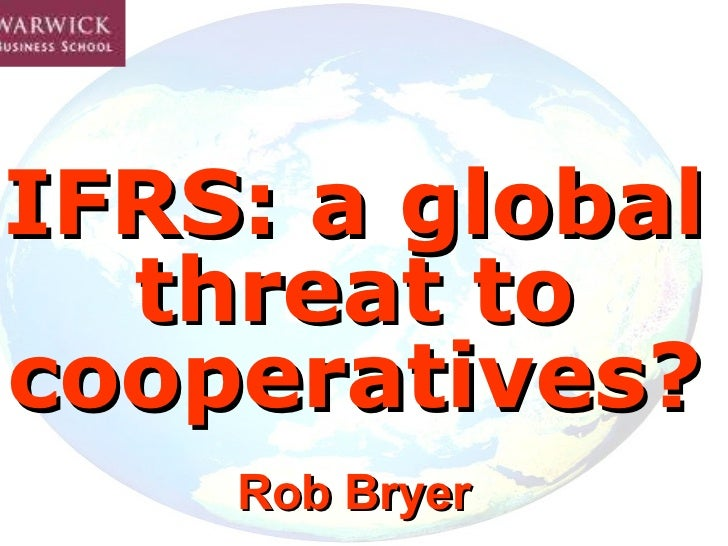 IFRS: a global threat to cooperatives? Rob Bryer