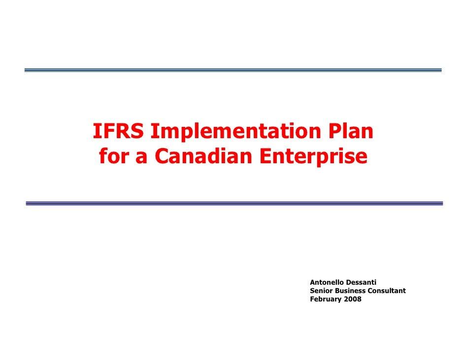 IFRS Implementation Plan  for a Canadian Enterprise                         Antonello Dessanti                     Senior ...