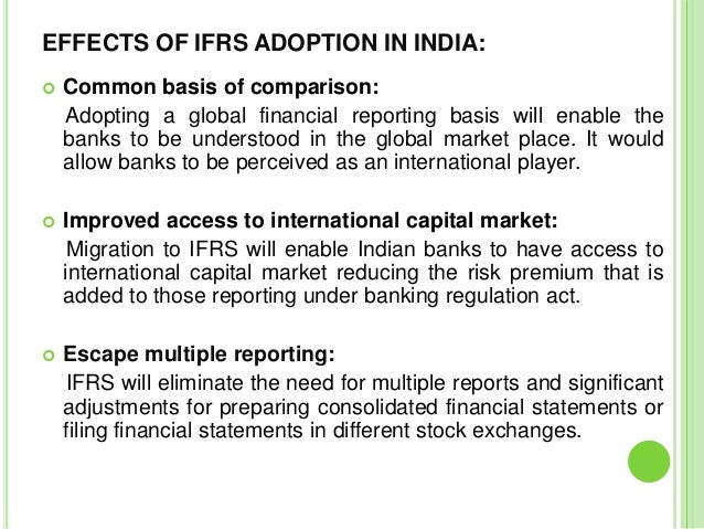 challenges in adoption of ifrs in In india, icai has decided to adopt the ifrs by april 2011 this paper discusses the ifrs adoption procedure in india and the utility for india in adopting ifrs, the problems and challenges faced by the stakeholders and its impact on india objectives of ifrs the main objective of ifrs development is.