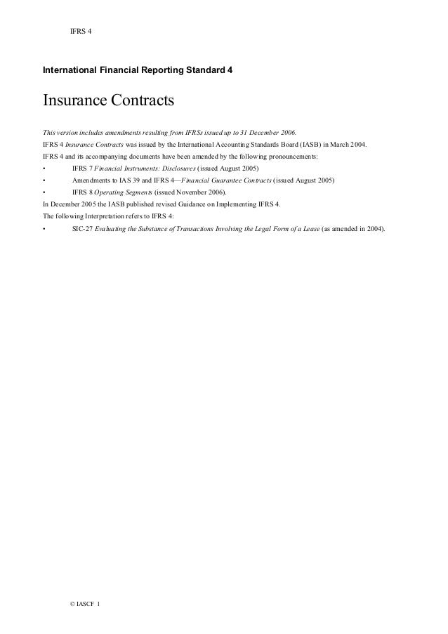 IFRS 4  International Financial Reporting Standard 4  Insurance Contracts This version includes amendments resulting from ...
