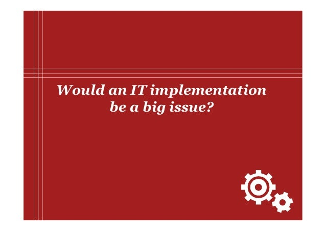 PwC Would an IT implementation be a big issue?
