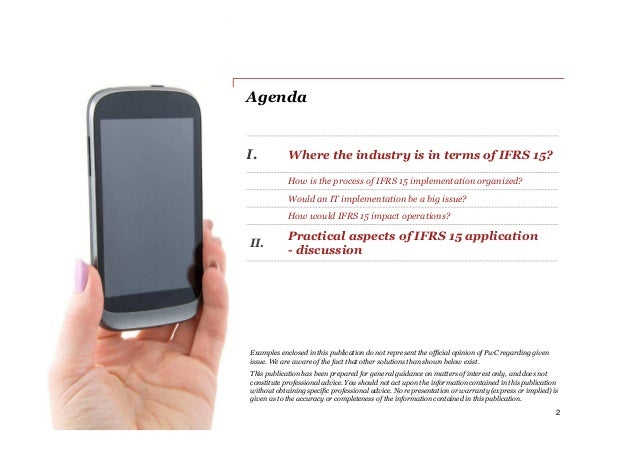 PwC Agenda I. Where the industry is in terms of IFRS 15? How is the process of IFRS 15 implementation organized? Would an ...