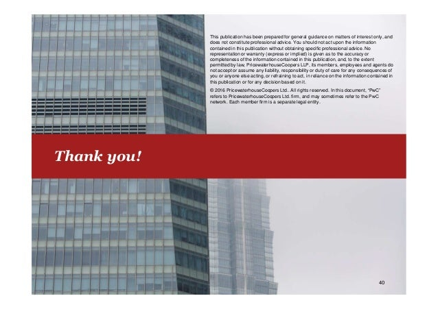 PwC 40 Thank you! This publication has been prepared for general guidance on matters of interest only, and does not consti...