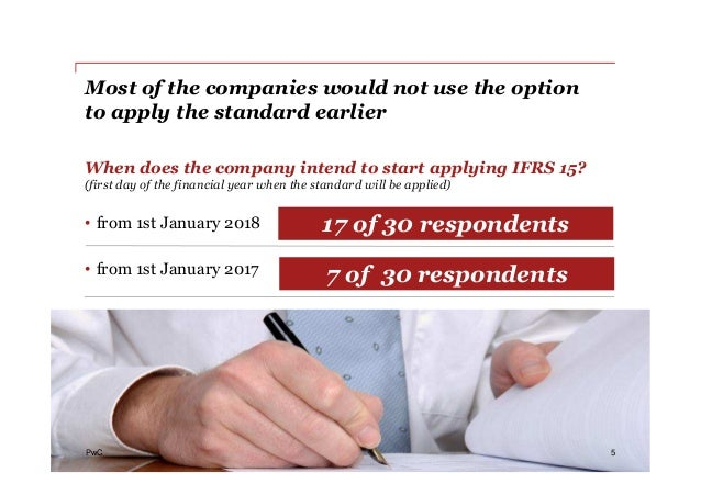 PwC Most of the companies would not use the option to apply the standard earlier 5 When does the company intend to start a...