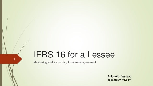 IFRS 16 for a Lessee Measuring and accounting for a lease agreement 1 Antonello Dessanti dessanti@live.com