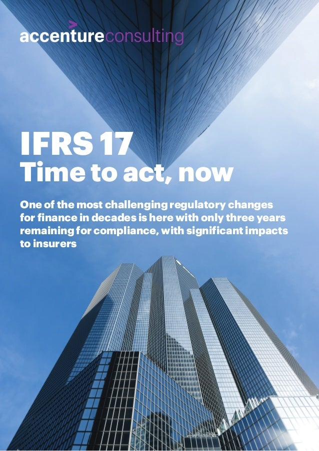 IFRS 17 Time to act, now One of the most challenging regulatory changes for finance in decades is here with only three yea...