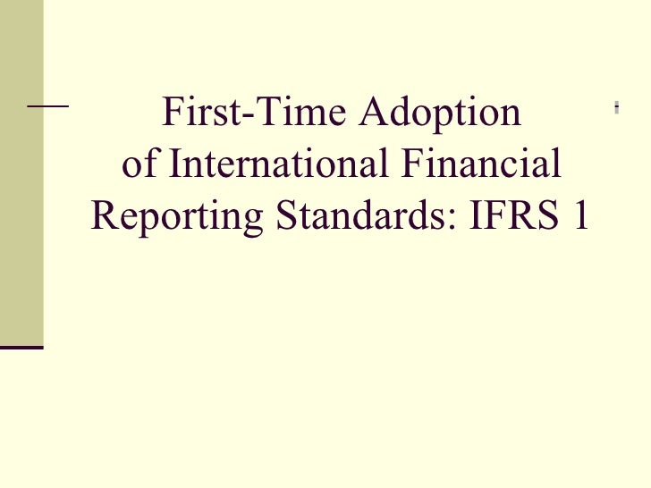 First-Time Adoption of International FinancialReporting Standards: IFRS 1