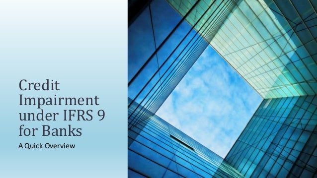 A Quick Overview Credit Impairment under IFRS 9 for Banks