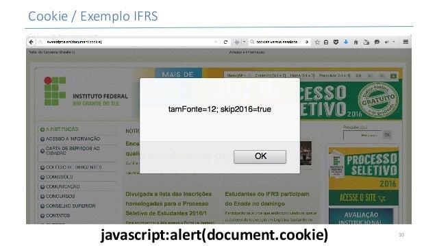 Cookie/ExemploIFRS javascript:alert(document.cookie) 10