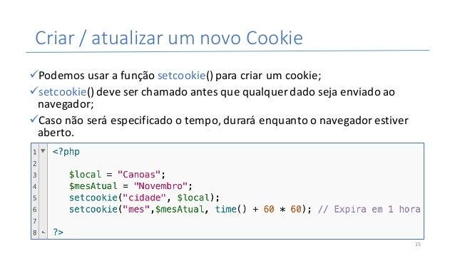 Criar/atualizarumnovoCookie üPodemosusarafunçãosetcookie()paracriarumcookie; üsetcookie()deveserchamadoan...