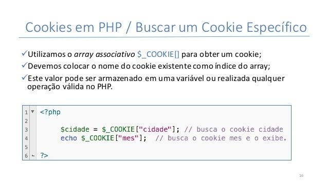 CookiesemPHP/BuscarumCookieEspecífico üUtilizamosoarray associativo$_COOKIE[]paraobterumcookie; üDevemoscol...
