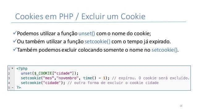 CookiesemPHP/ExcluirumCookie üPodemosutilizarafunçãounset()comonomedocookie; üOutambémutilizarafunçãos...
