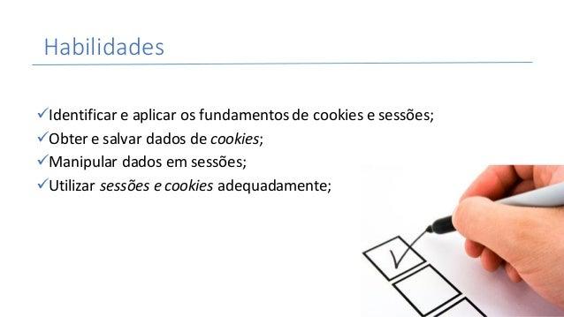 Habilidades üIdentificareaplicarosfundamentosdecookiesesessões; üObteresalvardadosdecookies; üManipulardados...