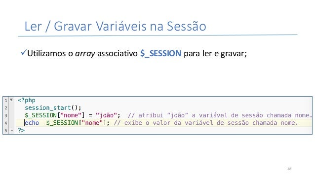 Ler/GravarVariáveisnaSessão üUtilizamosoarray associativo$_SESSIONparaleregravar; 28