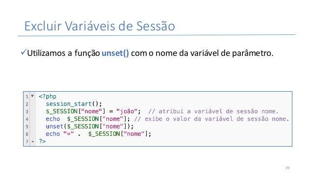 ExcluirVariáveisdeSessão üUtilizamosafunçãounset() comonomedavariáveldeparâmetro. 29