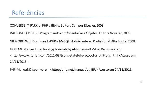 Referências CONVERSE,T;PARK,J.PHPaBíblia.EditoraCampusElsevier,2003. DALL'OGLIO,P.PHP:ProgramandocomOrient...