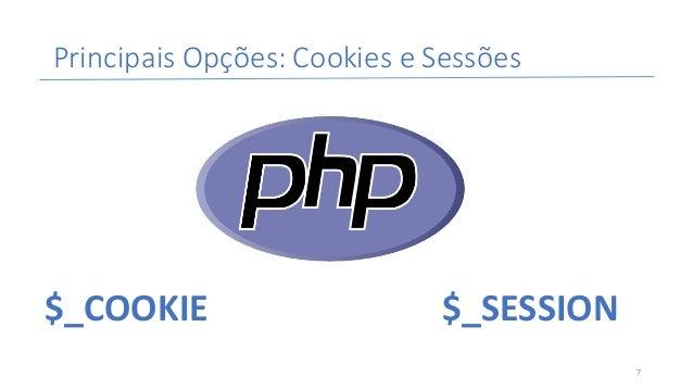 PrincipaisOpções:CookieseSessões $_COOKIE $_SESSION 7