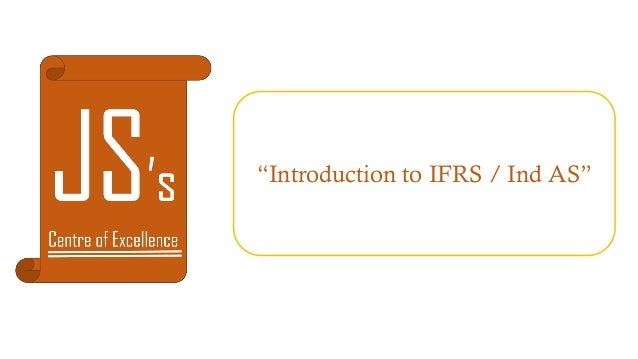 """""""Introduction to IFRS / Ind AS"""""""