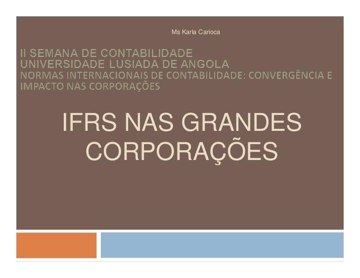 Ms Karla CariocaIFRS NAS GRANDES  CORPORAÇÕES