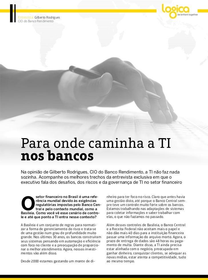 Entrevista: Gilberto RodriguesCIO do Banco Rendimento Para onde caminha a TI nos bancos Na opinião de Gilberto Rodrigues, ...