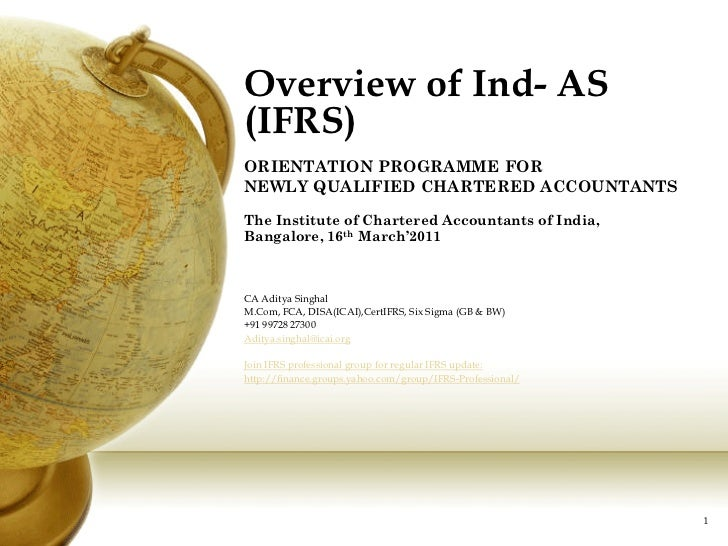 Overview of Ind- AS(IFRS)ORIENTATION PROGRAMME FORNEWLY QUALIFIED CHARTERED ACCOUNTANTSThe Institute of Chartered Accounta...