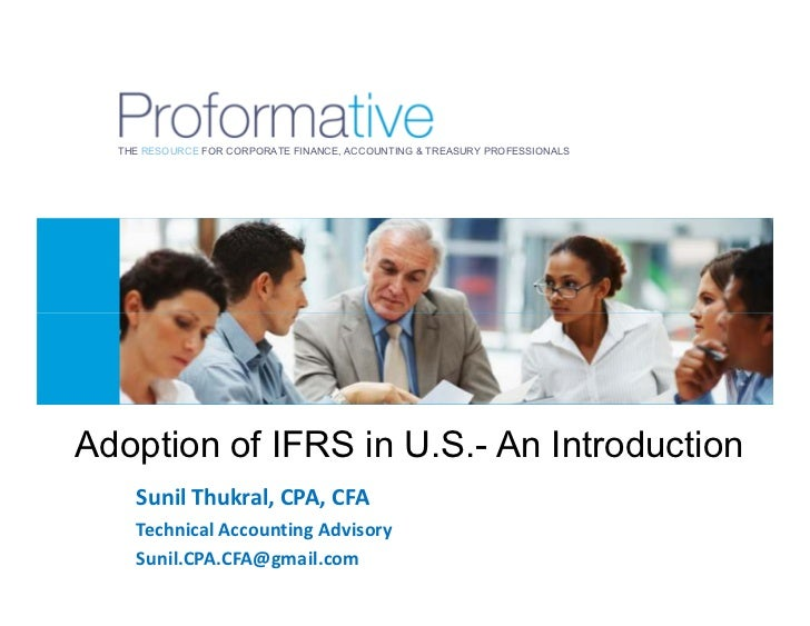 THE RESOURCE FOR CORPORATE FINANCE, ACCOUNTING & TREASURY PROFESSIONALSAdoption of IFRS in U.S.- An Introduction    Sunil ...