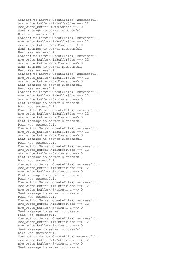 Connect to Server CreateFile() successful.svc_write_buffer->InBufferSize ==> 12svc_write_buffer->SvcCommand ==> 0Sent mess...