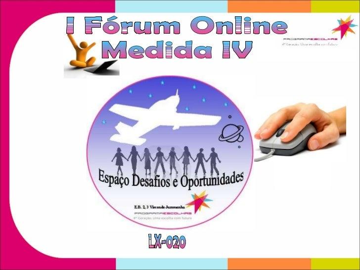 I Fórum Online Medida IV LX-020