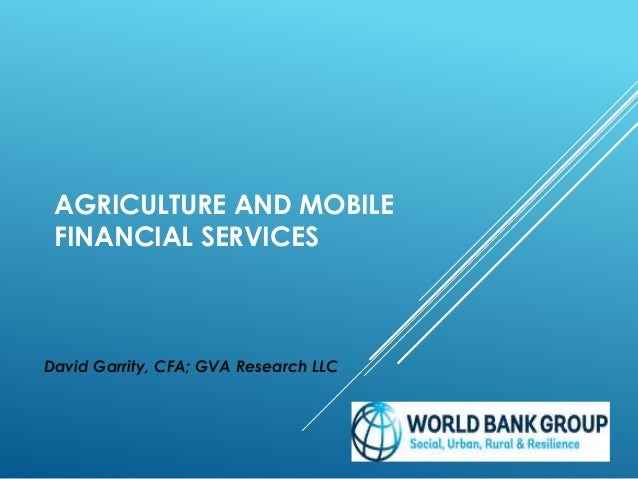 AGRICULTURE AND MOBILE FINANCIAL SERVICES David Garrity, CFA; GVA Research LLC