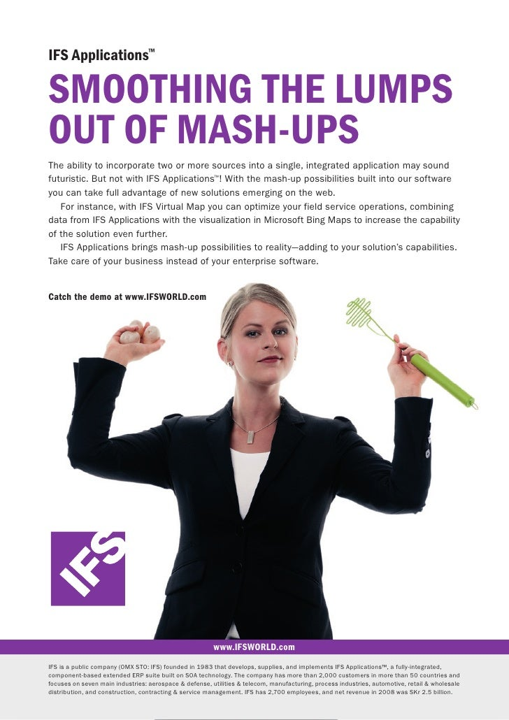 IFS Applications™  SMOOTHING THE LUMPS OUT OF MASH-UPS The ability to incorporate two or more sources into a single, integ...