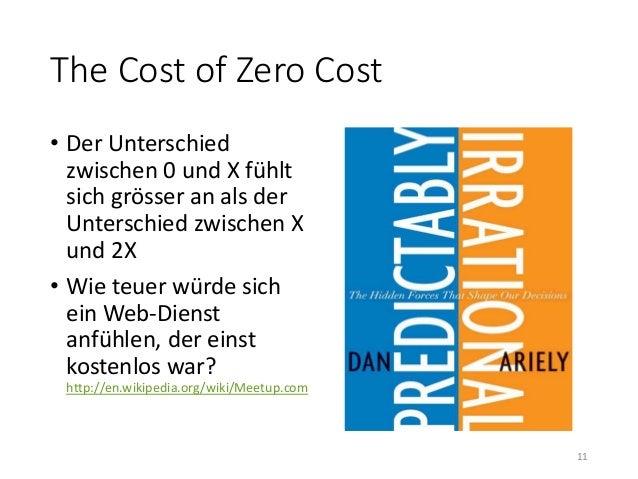 The Cost of Zero Cost  • Der Unterschied  zwischen 0 und X fühlt  sich grösser an als der  Unterschied zwischen X  und 2X ...