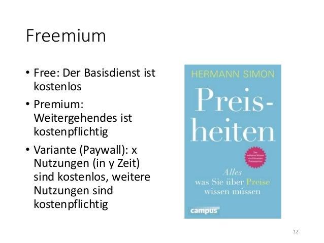 Freemium  • Free: Der Basisdienst ist  kostenlos  • Premium:  Weitergehendes ist  kostenpflichtig  • Variante (Paywall): x...