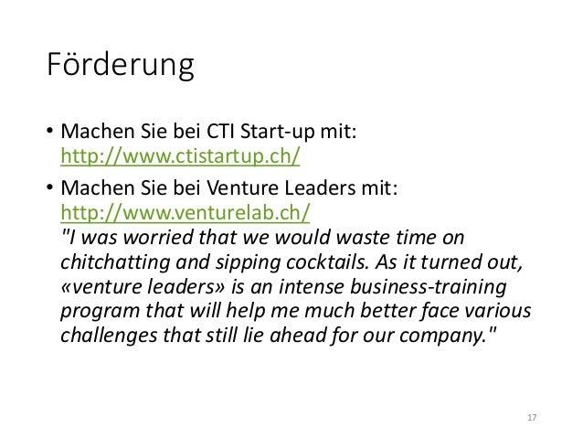 Förderung  • Machen Sie bei CTI Start-up mit:  http://www.ctistartup.ch/  • Machen Sie bei Venture Leaders mit:  http://ww...